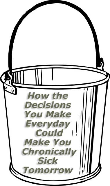 How the Decisions You Make Everyday Could Make You Chronically Sick Tomorrow